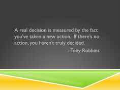 Real decisions require that you take a new action!