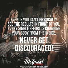 Even if you can't physically see the results in front of you, every single effort is changing your body from the inside. Never get discouraged.