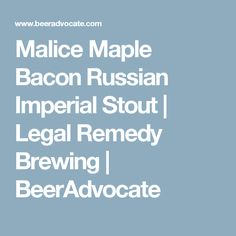 Malice Maple Bacon Russian Imperial Stout | Legal Remedy Brewing | BeerAdvocate
