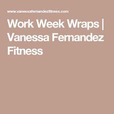 Work Week Wraps | Vanessa Fernandez Fitness