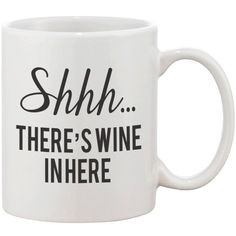 Funny Coffee Mug Shhh There's Wine In Here Mug ❤ liked on Polyvore featuring home, kitchen & dining, drinkware, mug, wine mug, wine cups and wine coffee mug