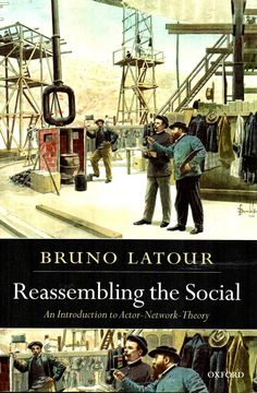 Reassembling the social : an introduction to actor-network-theory / Bruno Latour. (Oxford university press, 2007) / HM 585 L28