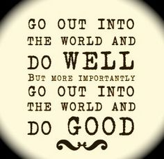 Do well and do good...