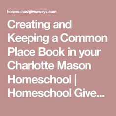Creating and Keeping a Common Place Book in your Charlotte Mason Homeschool | Homeschool Giveaways