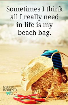 Sometimes I think all I really need in life is my beach bag. So true.