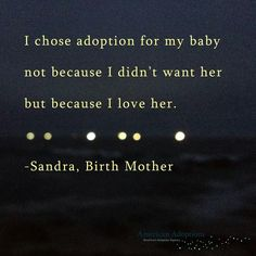 I chose adoption for my baby not because I didn't want her but because I love her.- Quote from a pro-life birth mother I Love Her Quotes, Mom Quotes, Open Adoption, Adoption Party, Mother Poems, Mother Quotes, Adoption Quotes, Adoption Agencies, Amigurumi