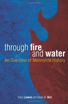 Through Fire and Water: An Overview of Mennonite History (BX8115 .L6484 1996)