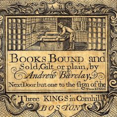 """This trade card for the Boston binder Andrew Barclay was engraved around 1766 and includes an image of a binder at work. Barclay was trained in Scotland and was one of the first binders in America to mark his bindings. AAS founder Isaiah Thomas knew Barclay and described him as """"bred to binding."""" During the American Revolu"""