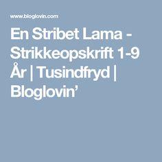En Stribet Lama - Strikkeopskrift 1-9 År | Tusindfryd | Bloglovin'