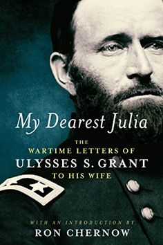 Buy My Dearest Julia: The Wartime Letters of Ulysses S. Grant to His Wife by Ron Chernow, Ulysses S. Grant and Read this Book on Kobo's Free Apps. Discover Kobo's Vast Collection of Ebooks and Audiobooks Today - Over 4 Million Titles! Ulysses S Grant, New Books, Books To Read, Ron Chernow, Library Of America, National Book Award, History Books, Family History, Memoirs