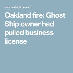 Oakland fire: Ghost Ship owner had pulled business license