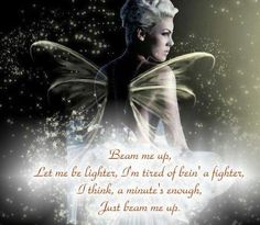 Beam Me Up by Pink. Powerful lyrics that speak to my baby lost heart.