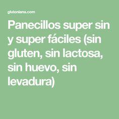 Panecillos super sin y super fáciles (sin gluten, sin lactosa, sin huevo, sin levadura) Sin Gluten, Gluten Free, Dinner Rolls, Breads, Recipes, Lactose Free, Egg, Beverage, Glutenfree