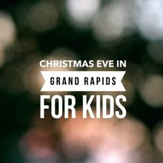 Christmas Eve Activities For Kids in Grand Rapids