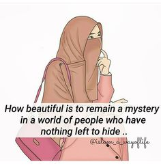 How beautiful is to remain a mystery in a world of people who have nothing left to hide. Modesty Quotes, Hijab Quotes, Muslim Quotes, Islamic Quotes, Goal Quotes, Quotes To Live By, Me Quotes, Qoutes, Islam Women