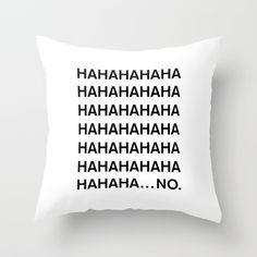 HAHA by Good Sense as a high quality Throw Pillow. Free Worldwide Shipping available at Society6.com from 11/26/14 thru 12/14/14. Just one of millions of products available.