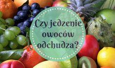 Czy jedzenie owoców odchudza?