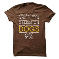 Dog Day On A Scale Of One to Ten My Obsession With Dogs 9 3/4 Funny Dog T Shirts, Hoodies, Sweatshirts. GET ONE ==> https://www.sunfrog.com/Funny/Dog-Day--quotOn-A-Scale-Of-One-to-Ten-My-Obsession-With-Dogs-9-34quot--Funny-Dog-T-shirt.html?41382