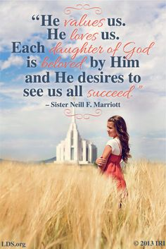 Sister Neil F. Marriott reminds us of what our Father feels about each of us!