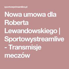 Nowa umowa dla Roberta Lewandowskiego | Sportowystreamlive - Transmisje meczów