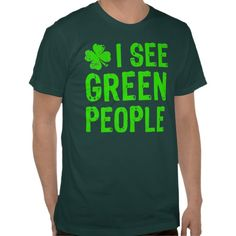 I See Green People Shirt $27.95