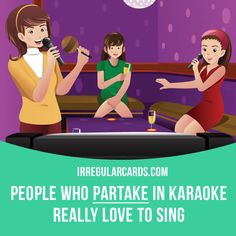 """""""Partake"""" means """"to become involved with or take part in something"""". Example: People who partake in karaoke really love to sing. Want to learn English? Choose your topic here: learzing.com #irregularverbs #englishverbs #verbs #english #englishlanguage #learnenglish #studyenglish #language #vocabulary #dictionary #efl #esl #tesl #tefl #toefl #ielts #toeic #easyenglish #funenglish #partake #involved"""