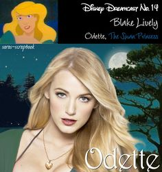Blake Lively as Odette from The Swan Princess - Disney Dream Cast    Yes, I know this isn't a Disney film either but oh well, who cares, ey?:- )