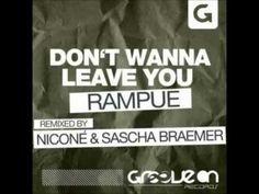 Rampue, Nicone, Sascha Braemer-Don't Wanna Leave You (Remix) - YouTube