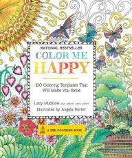 Color Me Happy: 100 Coloring Templates That Will Make You Smile by Lacy Mucklow, Angela Porter