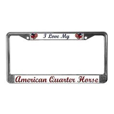 I love My American QH Horse License Plate Frame by CafePress
