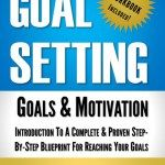 Book Blast: Goal Setting: Goals & Motivation (Workbook Included): Introduction To A Complete & Proven Step-By-Step Blueprint For Reaching Your Goals