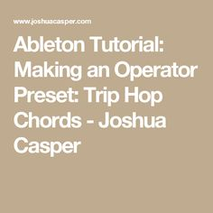 Ableton Tutorial: Making an Operator Preset: Trip Hop Chords - Joshua Casper