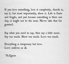 """""""If you love something, love it completely, cherish it, say it, but most importantly show it..."""