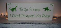 """Dinosaur Nursery theme!  """"To go to sleep, I count Dinosaurs, not Sheep""""  Cute idea for a little boy!"""