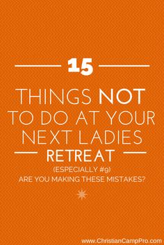 Are you making any of these 15 common mistakes at your ladies retreats? If so, learn how you can plan the best ladies retreat ever by avoiding these areas.