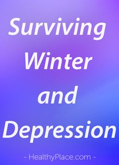 """The winter can worsen depression but read these tips on surviving the winter with depression to fight back."" www.HealthyPlace.com"
