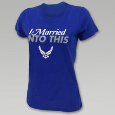 Air Force I Married Into This T- Shirt