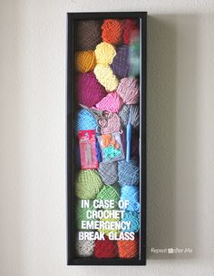 "Cute shadow box idea for a crafter, in this case a crocheter: ""In Case of Crochet Emergency, Break Glass""."