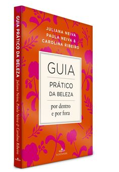 O novo livro da dra. Juliana Neiva, 'Guia Pratico da Beleza- por dentro e por fora' (Editora Fontanar, R$ 26,90) (Foto: Divulgação)