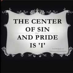 """The center of Sin and Pride is """"I"""" """"When pride comes, then comes dishonor, But with the humility comes wisdom. The Words, Christian Faith, Christian Quotes, Bible Quotes, Bible Verses, Scriptures, Quotable Quotes, Proverbs 11 2, Humility"""