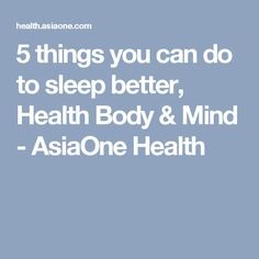 5 things you can do to sleep better, Health Body & Mind - AsiaOne Health