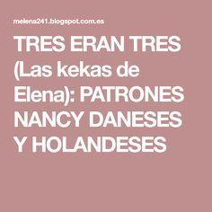 TRES ERAN TRES (Las kekas de Elena): PATRONES NANCY DANESES Y HOLANDESES
