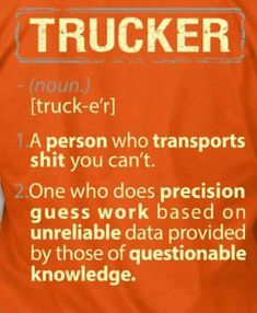 Anyone that lives with or knows someone that drives a truck for a living will understand this!  Everyone needs to remember that everything you wear,eat,drive,use..is brought to you by these people. Show some respect!