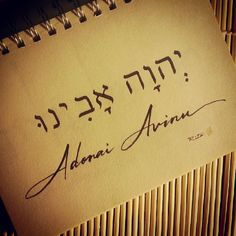 Attribute--Adonai Avinu  (The LORD Our Father as shown here), but is really *Yahwhey our Father*--look at the Hebrew letters, right to left!  He gave us His name so we could use it to call upon Him, not to be afraid to use it.