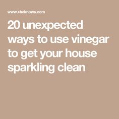 20 unexpected ways to use vinegar to get your house sparkling clean