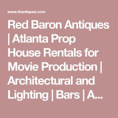 Red Baron Antiques | Atlanta Prop House Rentals for Movie Production | Architectural and Lighting | Bars | American, Victorian, European Fine Furniture | Collectibles | Classic Cars | Decorative Art | Outdoor Garden
