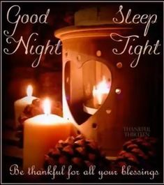 Good Night Sleep Tight Be thankful for your Blessings goodnight good night sweet dreams good night greeting good night friends and family good night graphics animated good night Good Evening Wishes, Evening Greetings, Good Night Greetings, Good Night Wishes, Good Night Sweet Dreams, Best Good Night Messages, Good Night Friends Images, Good Night Prayer, Good Night Blessings