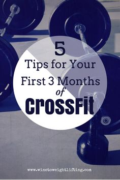 5 Tips for Your First Three Months of Crossfit - by @winetoweights to Weightlifting at www.winetoweightlifting.com .Check the blog out for more information on Crossfit, women's strength training, paleo, and more!