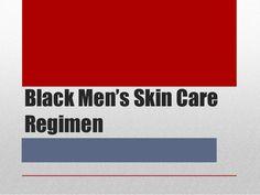 Black Men's Skincare Regimen by Clear Essence Cosmetics USA, Inc. via slideshare