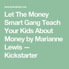 Let The Money Smart Gang Teach Your Kids About Money by Marianne Lewis —  Kickstarter